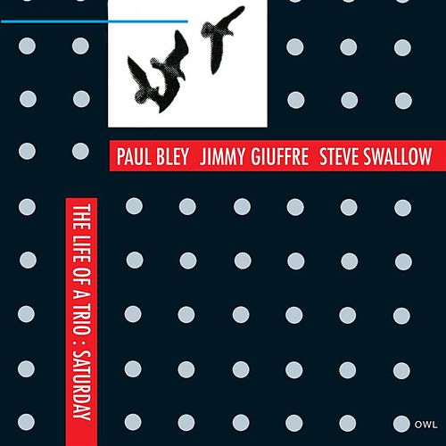 The Life Of A Trio: Saturday by Paul Bley