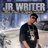My Past Is Your Future by J.R. Writer