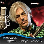 Play & Download Rhapsody Originals by Robyn Hitchcock | Napster