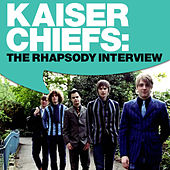 Play & Download Kaiser Chiefs: The Rhapsody Interview (Jan. 2007) by Kaiser Chiefs | Napster