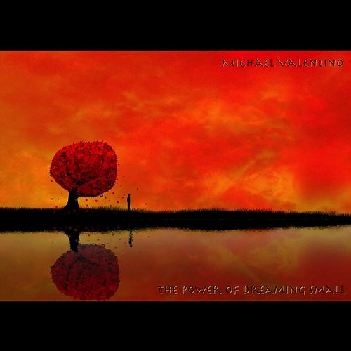 Play & Download The Power of Dreaming Small by Michael Valentino | Napster