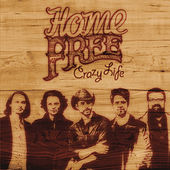 Crazy Life by Home Free