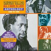 Play & Download All I Have is Love Anthology 1968-1995 by Gregory Isaacs | Napster