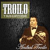 Play & Download Troilo y Sus Cantores by Anibal Troilo | Napster
