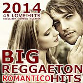Big Reggaeton Romantico Hits 2014 - 45 Love Hits (Reggaeton, Dembo, Cubaton) by Various Artists