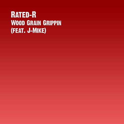 Play & Download Wood Grain Grippin (feat. J-Mike) by Rated R | Napster