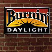Play & Download Burnin' Daylight by Burnin' Daylight | Napster