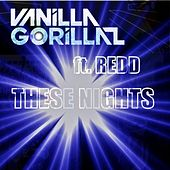 Play & Download These Nights (feat. Redd) by Vanilla Gorillaz | Napster