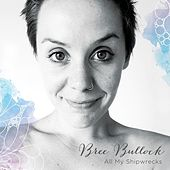 All My Shipwrecks by Bree Bullock