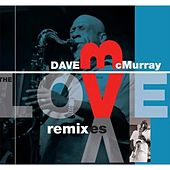 Play & Download The Love Remixxes by Dave McMurray | Napster