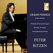 Franck: Piano Works, Prelude Choral et Fuge, Sonata &  Prelude Aria et Final by Peter Ritzen