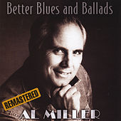 Better Blues and Ballads (Remastered) by Al Miller (Blues)