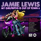 Play & Download Jamie Lewis - My Girlfriend Is Out of Town, Vol. 6 by Various Artists | Napster