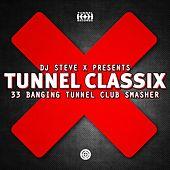 Play & Download Tunnel ClassiX (Presented By DJ Steve X, 33 Banging Tunnel Club Smasher) by Various Artists | Napster