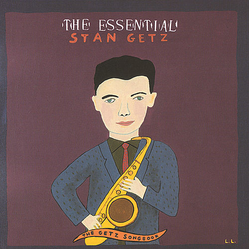 The Essential Stan Getz: The Getz Songbook by Stan Getz