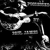Play & Download POSSESSED BY PAUL JAMES by Possessed by Paul James | Napster