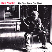 Play & Download The River Turns the Wheel by Bob Martin | Napster