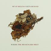 Play & Download Where The Messengers Meet by Mt. St. Helens Vietnam Band | Napster