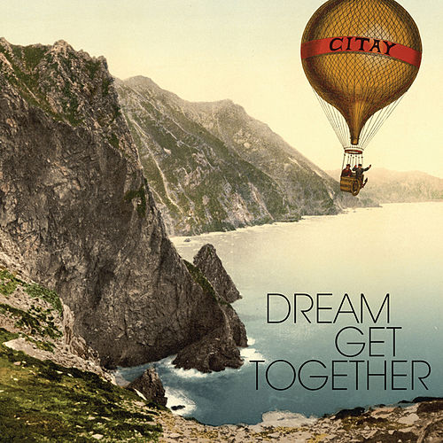Play & Download Dream Get Together by Citay | Napster