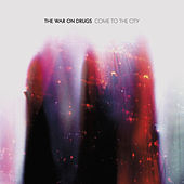 Come To The City by The War On Drugs