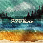 Play & Download Dagger Beach by John Vanderslice | Napster