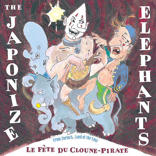 Play & Download Le Fête du Cloune-Pirate by Japonize Elephants | Napster