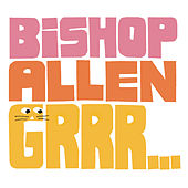 Play & Download Grrr... by Bishop Allen | Napster
