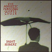 St. Hubert by Agnostic Mountain Gospel Choir