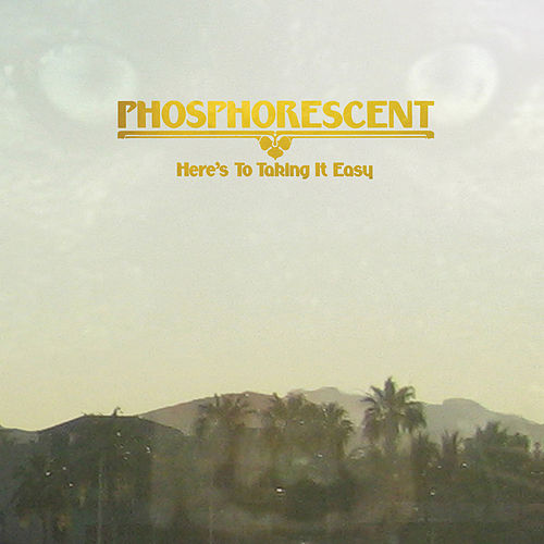 Here's To Taking It Easy by Phosphorescent