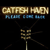 Please Come Back by Catfish Haven