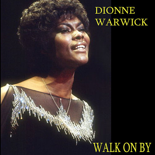 Walk On By by Dionne Warwick