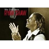 We Got Love by Ryan Shaw
