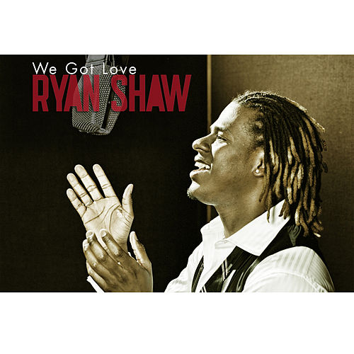 We Got Love by Ryan Shaw