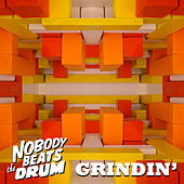 Grindin' (Single Edit) by Nobody Beats The Drum