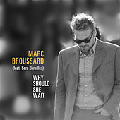 Play & Download Why Should She Wait by Marc Broussard | Napster