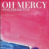 Stay, Please Stay by Oh Mercy