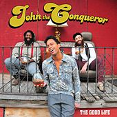 The Good Life by John The Conqueror