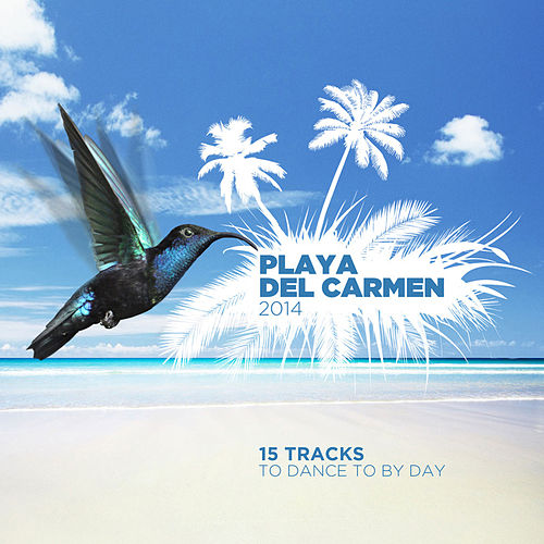 Play & Download Playa Del Carmen - By Day by Various Artists | Napster