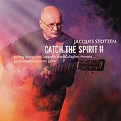 Play & Download Catch The Spirit, Vol. 2 by Jacques Stotzem | Napster