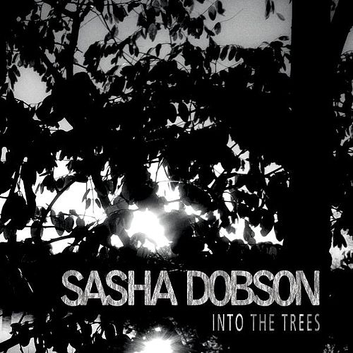 Into the Trees by Sasha Dobson