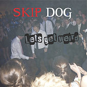 Play & Download Lets Get Weird by Skip Dog | Napster