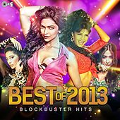 Play & Download Best of 2013 (Block Buster Hits) by Various Artists | Napster