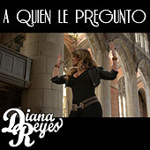Play & Download A Quien Le Pregunto - Single by Diana Reyes | Napster