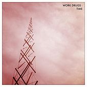 Play & Download Time by Work Drugs | Napster