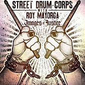 Images of Justice (feat. Roy Mayorga) by Street Drum Corps
