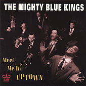 Play & Download Meet Me In Uptown by The Mighty Blue Kings | Napster
