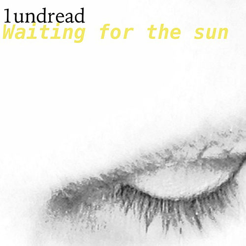 Play & Download Waiting for the Sun by 1undread | Napster