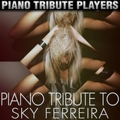 Play & Download Piano Tribute to Sky Ferreira by Piano Tribute Players | Napster