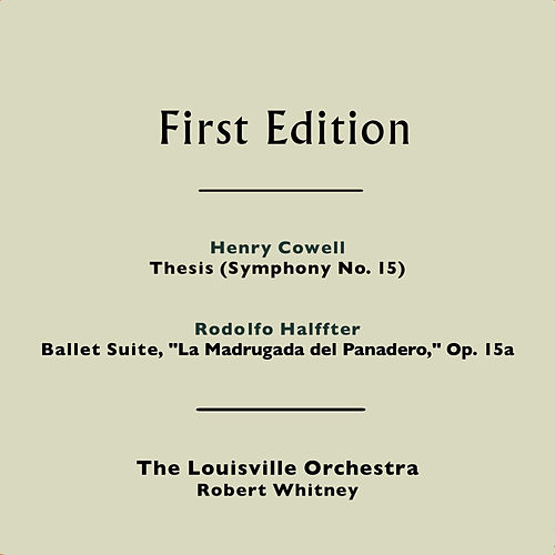 Play & Download Henry Cowell: Thesis (Symphony No. 15) - Rodolfo Halffter: Ballet Suite, 'La Madrugada del Panadero,' Op. 15a by Louisville Orchestra | Napster