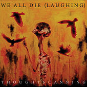 Play & Download Thoughtscanning by We All Die (Laughing) | Napster